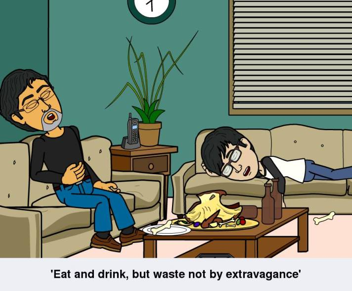 'Eat, drink, but waste not by extravagance.'