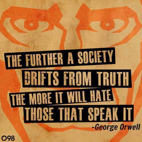 George Orwell The further a society drifts